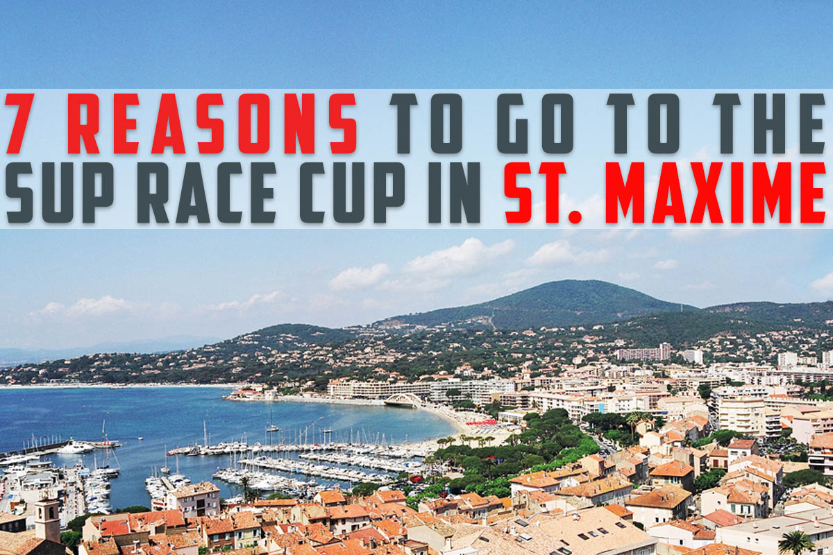 7 reasons to go to the SUP Race Cup in Sainte-Maxime!