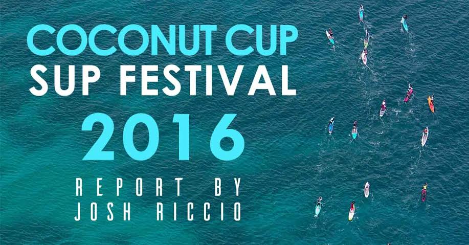 The 2016 Coconut Cup SUP Festival's review by Josh Riccio (+ video)
