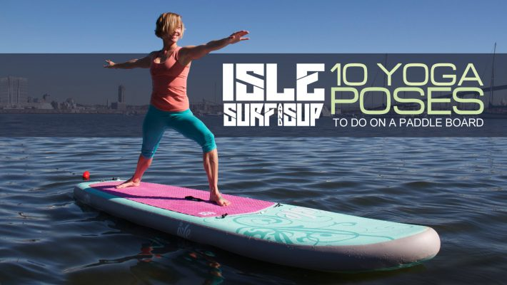 10 Yoga Poses To Do On A Stand Up Paddle Board