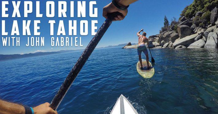 Exploring Lake Tahoe by SUP – John Gabriel