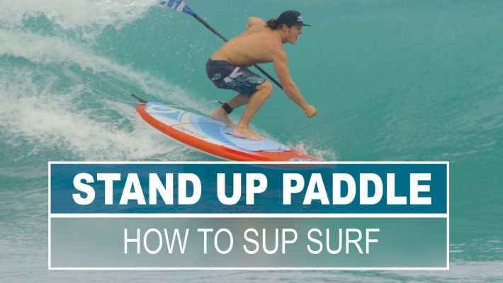 How to Stand Up Paddle Surf