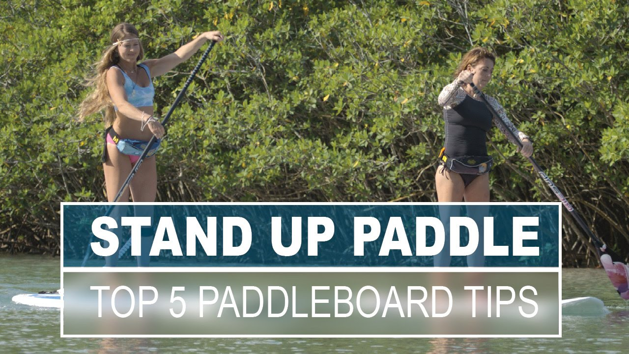 Top 5 Stand Up Paddle Tips