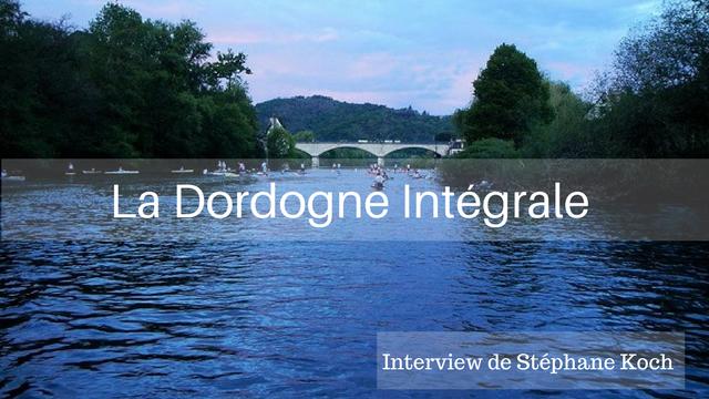 La Dordogne Intégrale Racontée Par Stéphane Koch !