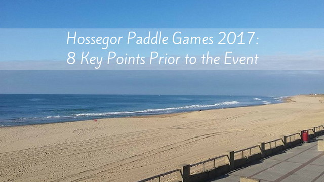 Hossegor Paddle Games 2017: 8 Key Points Prior to the Event