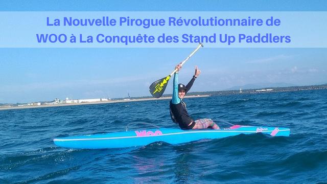 La Nouvelle Pirogue Révolutionnaire de Woo à La Conquête des Stand Up Paddlers
