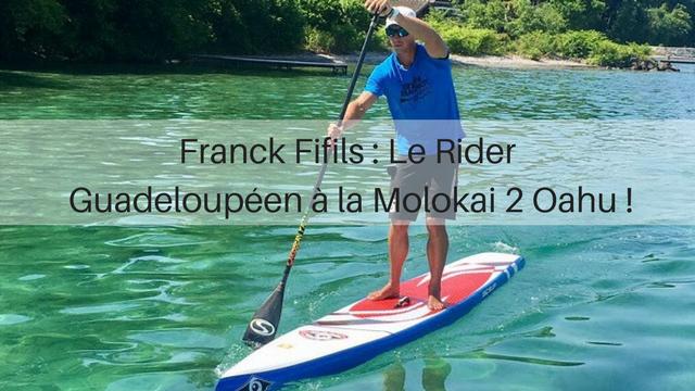 Franck Fifils : Le Rider Guadeloupéen à la Molokai 2 Oahu !