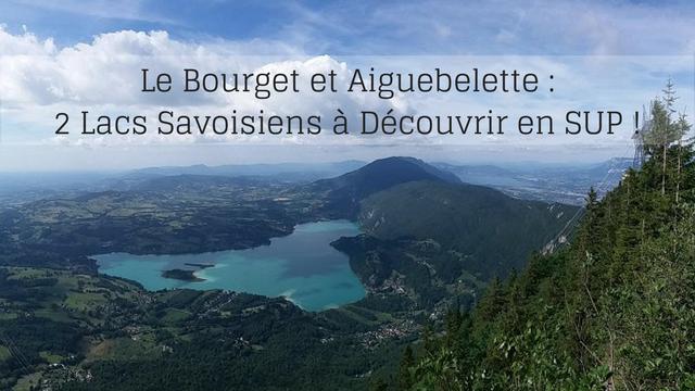 Le Bourget et Aiguebelette : 2 Lacs Savoisiens à Découvrir en SUP !
