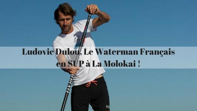 Ludovic Dulou, Le Waterman Français en SUP à La Molokai !