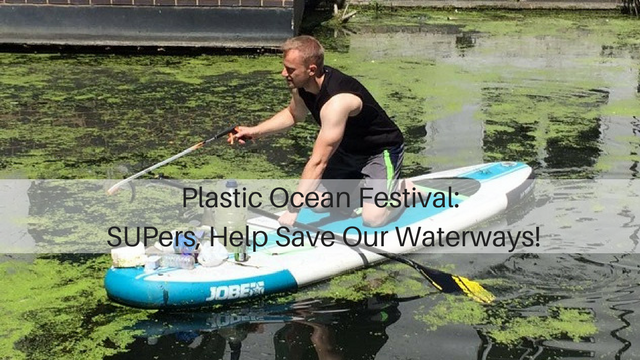 Plastic Ocean Festival: SUPers, Help Save Our Waterways!