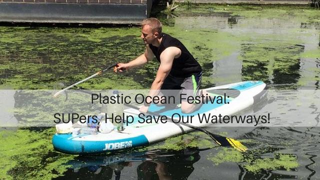 Plastic Ocean Festival: SUPers, Help Save Our Waterways!