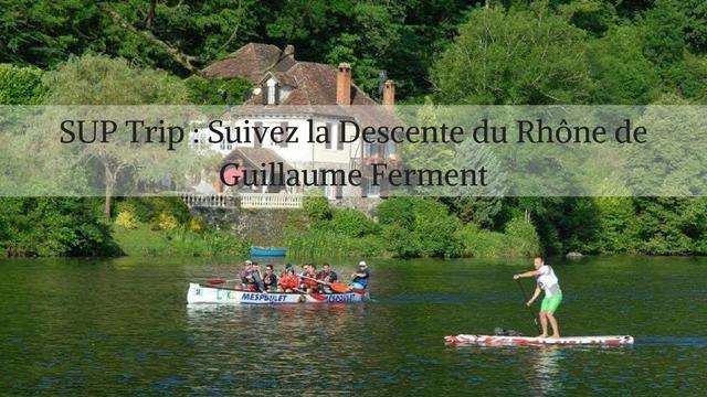 SUP Trip : Suivez la Descente du Rhône de Guillaume Ferment