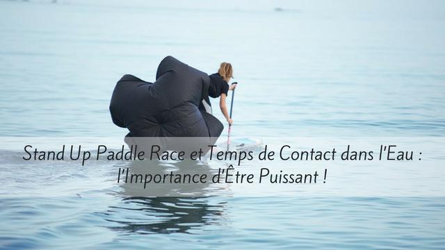Stand Up Paddle Race et Temps de Contact dans l'Eau: l'Importance d'Être Puissant!