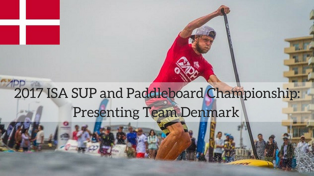 2017 ISA SUP and Paddleboard Championship: Presenting Team Denmark
