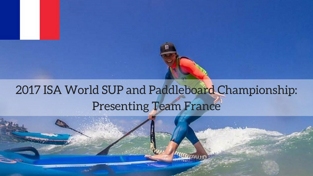 2017 ISA World SUP and Paddleboard Championship: Presenting Team France