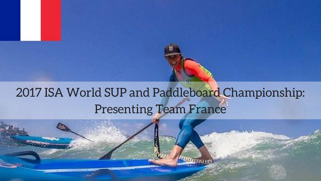 2017 ISA World SUP and Paddleboard Championship: Presenting Team France