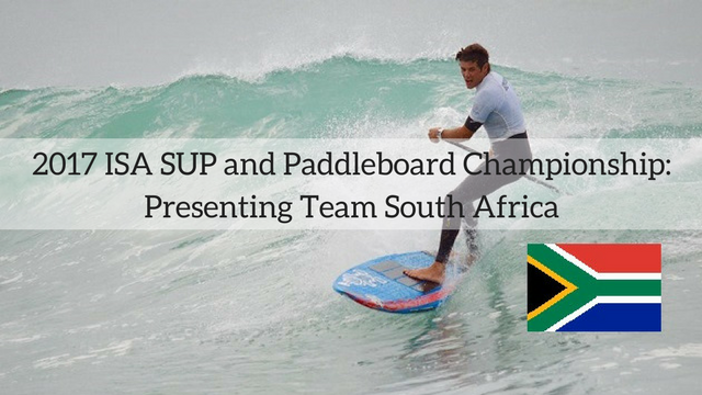 2017 ISA SUP and Paddleboard Championship: Presenting Team South Africa