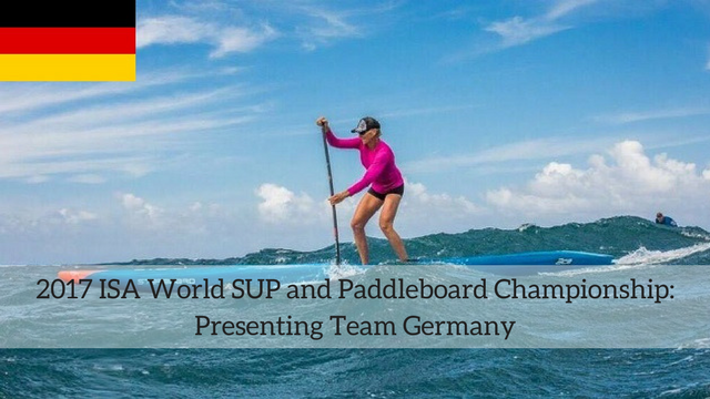 2017 ISA World SUP and Paddleboard Championship: Presenting Team Germany