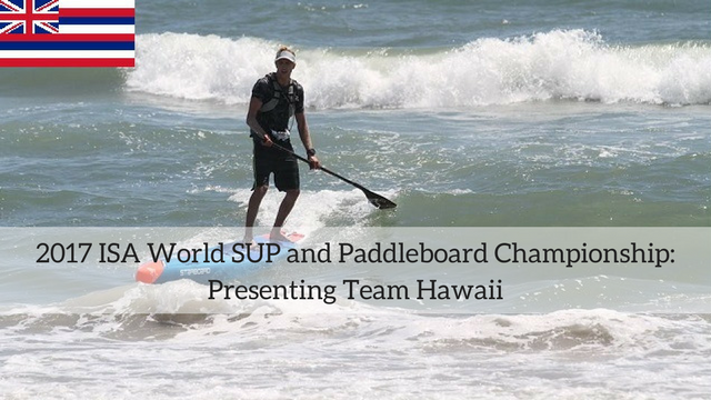 2017 ISA World SUP and Paddleboard Championship: Presenting Team Hawaii
