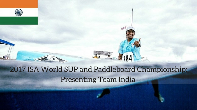 2017 ISA World SUP and Paddleboard Championship: Presenting Team India