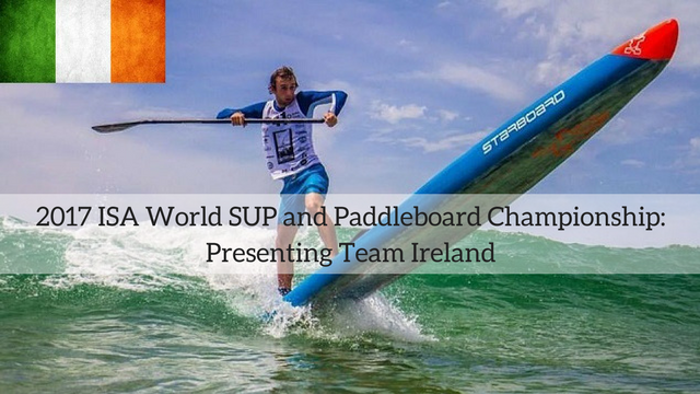 2017 ISA World SUP and Paddleboard Championship: Presenting Team Ireland