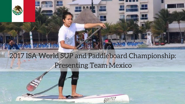 2017 ISA World SUP and Paddleboard Championship: Presenting Team Mexico