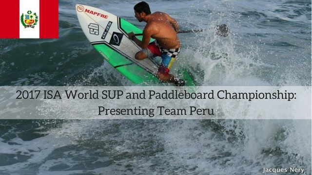 2017 ISA World SUP and Paddleboard Championship: Presenting Team Peru