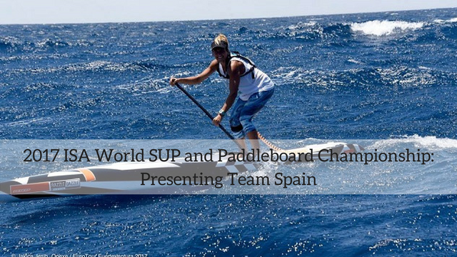 2017 ISA World SUP and Paddleboard Championship: Presenting Team Spain