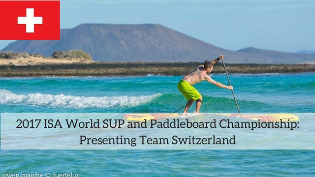 2017 ISA World SUP and Paddleboard Championship: Presenting Team Switzerland
