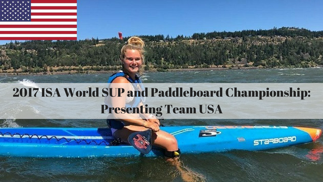 2017 ISA World SUP and Paddleboard Championship: Presenting Team USA