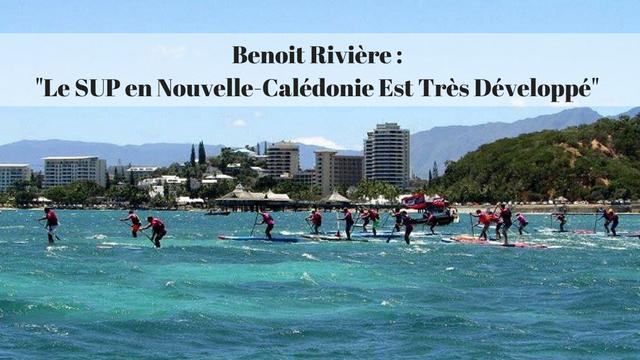 """Benoit Rivière : """"Le SUP en Nouvelle-Calédonie Est Très Développé"""""""