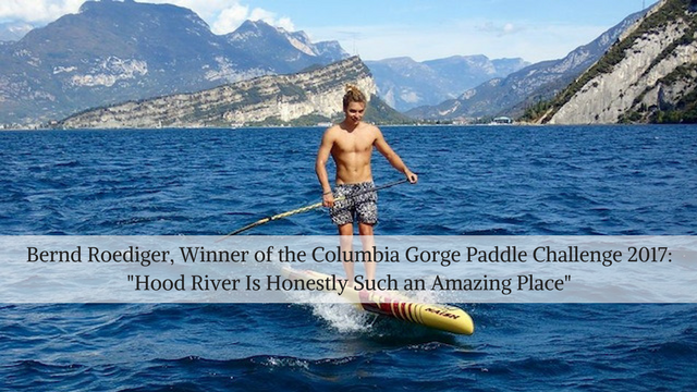 """Bernd Roediger, Winner of the Columbia Gorge Paddle Challenge 2017: """"Hood River Is Honestly Such an Amazing Place"""""""