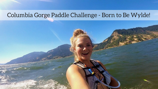 Columbia Gorge Paddle Challenge – Born to Be Wylde!