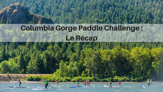 Columbia Gorge Paddle Challenge : Le Récap