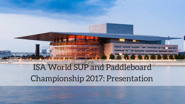 ISA World SUP and Paddleboard Championship 2017: Presentation