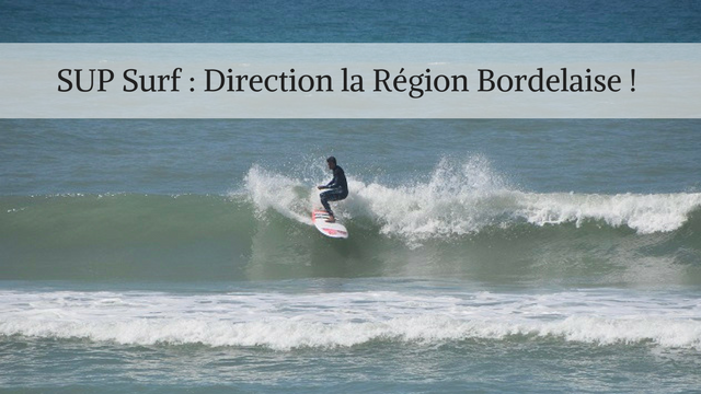 SUP Surf : Direction la Région Bordelaise !
