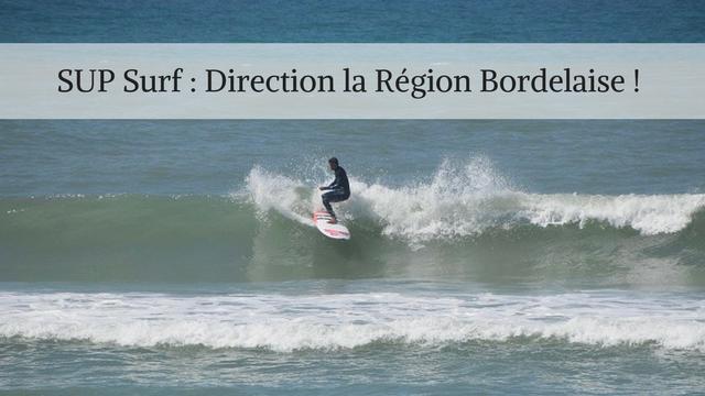 SUP Surf : Direction la Région Bordelaise !