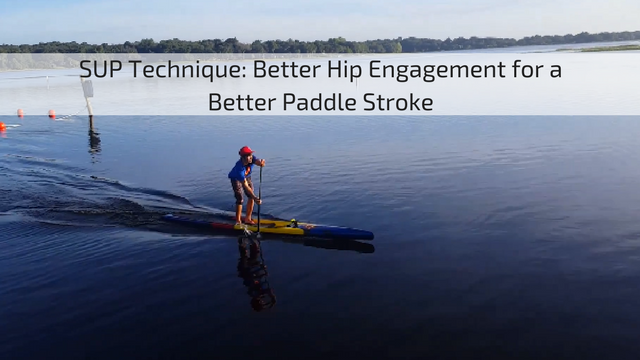 SUP Technique: Better Hip Engagement for a Better Paddle Stroke
