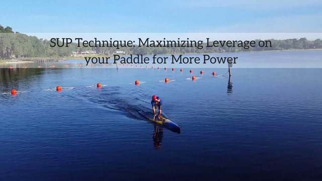 SUP Technique: Maximizing Leverage on your Paddle for More Power