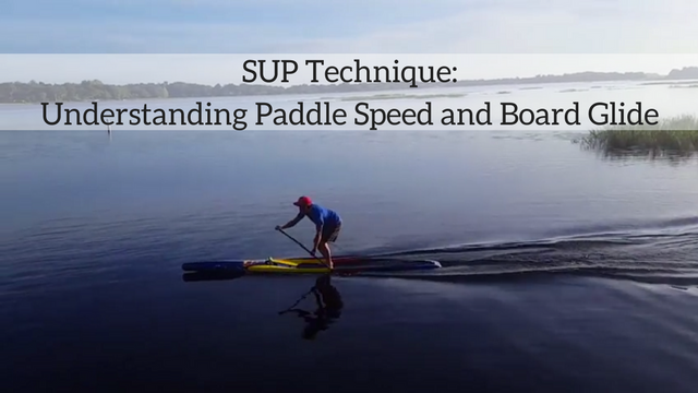 SUP Technique: Understanding Paddle Speed and Board Glide