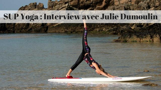 SUP Yoga : Interview avec Julie Dumoulin
