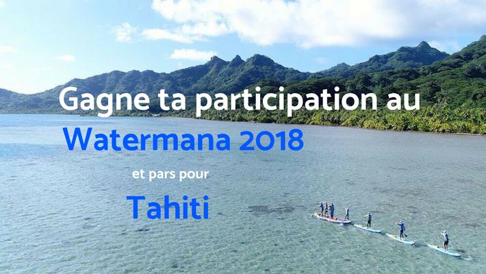 Participe aux Hossegor Paddle Games et Pars Pour le Watermana à Tahiti