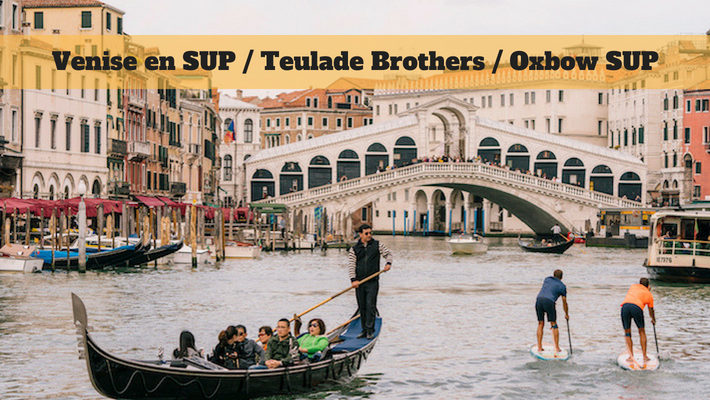 Venise en Stand Up Paddle, le SUP Trip des Frères Teulade avec Oxbow