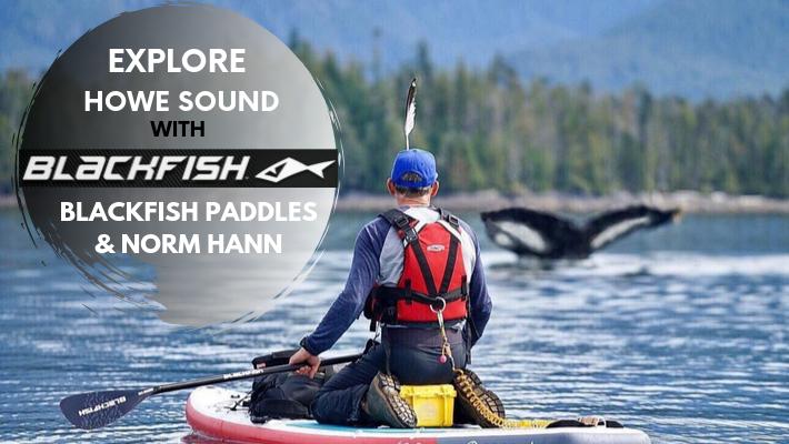 "Watch ""Howe Sound"", Blackfish Paddles stunning SUP film featuring Canadian wilderness explorer Norm Hann"