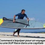 Mathieu King : comment s'équiper pour une SUP Race comme la Nautic Paddle ?