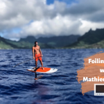 Occupation: Tester & Ambassador for RRD International – Mathieu Fouliard's Dream Foiling Job in Tahiti