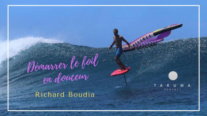 SUP foil, Surf Foil, Wing Foil, e-Foil … Richard Boudia ne touche plus terre avec Takuma