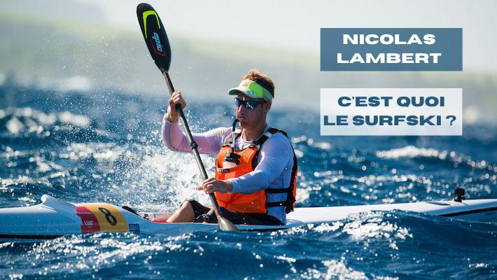 Tout savoir sur le Surfski et l'Ocean Racing avec Nicolas Lambert