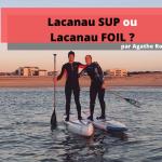 Les meilleurs spots de SUP & Foil à Lacanau avec Agathe Rodier