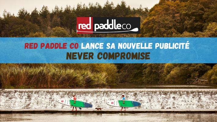 """Red Paddle Co lance sa nouvelle publicité """"Never Compromise"""""""