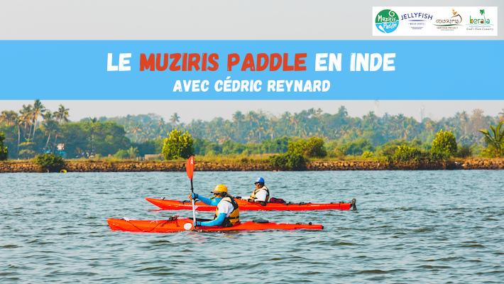 Muziris Paddle – un évènement de Stand Up Paddle et Kayak en Inde